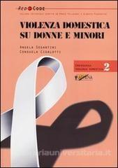 """""""Violenza domestica su donne e minori"""" di Angela Segantini, Consuela Cigalotti"""