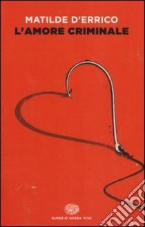"""""""L'amore criminale"""" di Matilde D'Errico"""